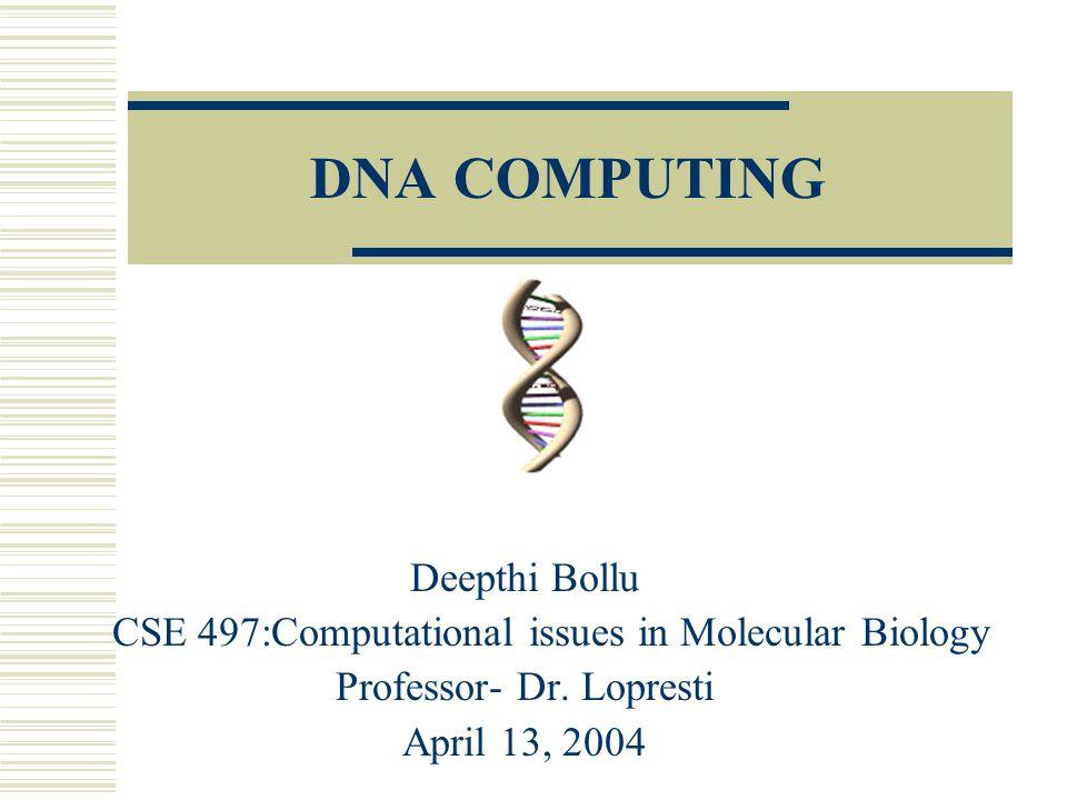 DNA COMPUTING Deepthi Bollu