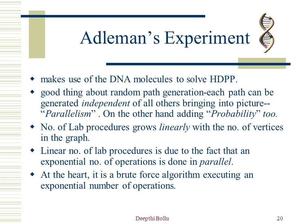 Adleman's Experiment makes use of the DNA molecules to solve HDPP.