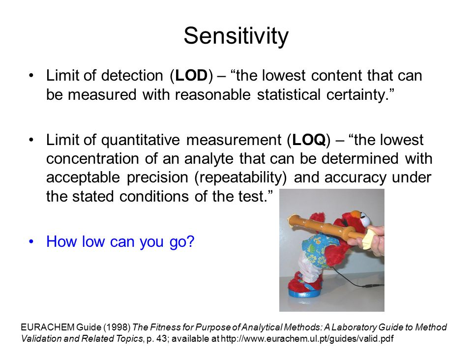 Sensitivity Limit of detection (LOD) – the lowest content that can be measured with reasonable statistical certainty.