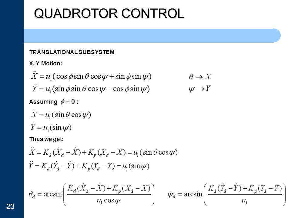 QUADROTOR CONTROL 23 TRANSLATIONAL SUBSYSTEM X, Y Motion: Assuming :