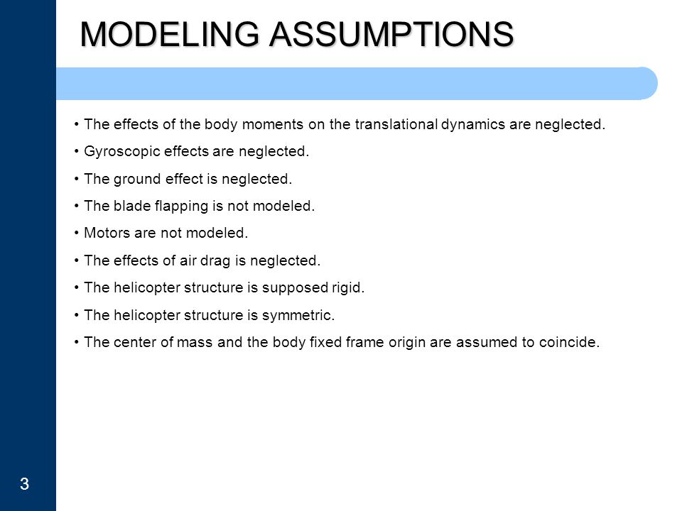 MODELING ASSUMPTIONS The effects of the body moments on the translational dynamics are neglected. Gyroscopic effects are neglected.