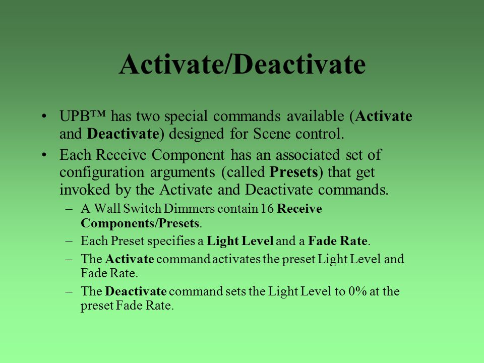 Activate/Deactivate UPB™ has two special commands available (Activate and Deactivate) designed for Scene control.