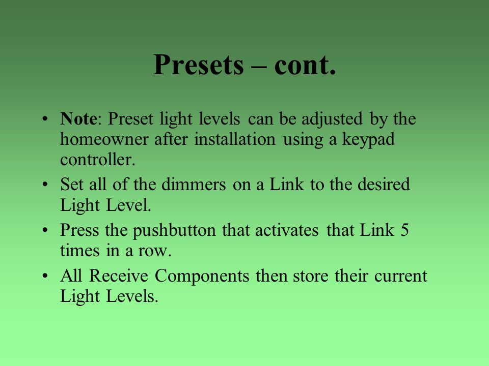 Presets – cont. Note: Preset light levels can be adjusted by the homeowner after installation using a keypad controller.