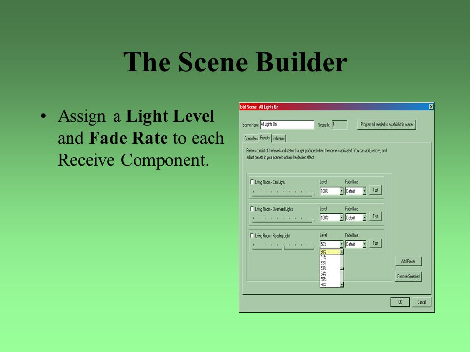 The Scene Builder Assign a Light Level and Fade Rate to each Receive Component.