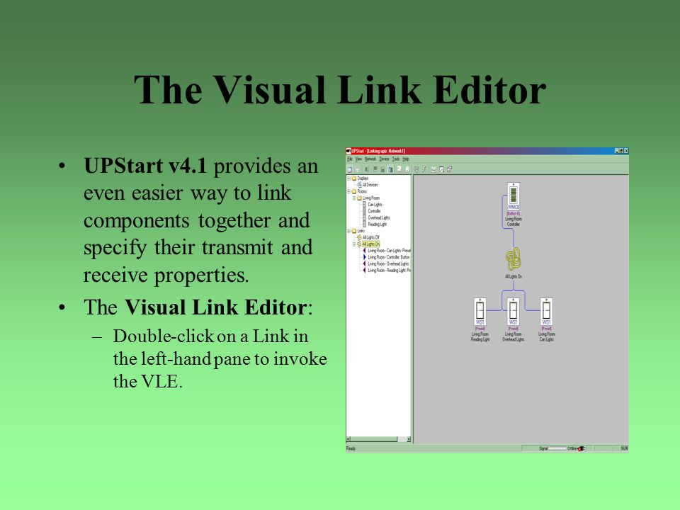 The Visual Link Editor UPStart v4.1 provides an even easier way to link components together and specify their transmit and receive properties.