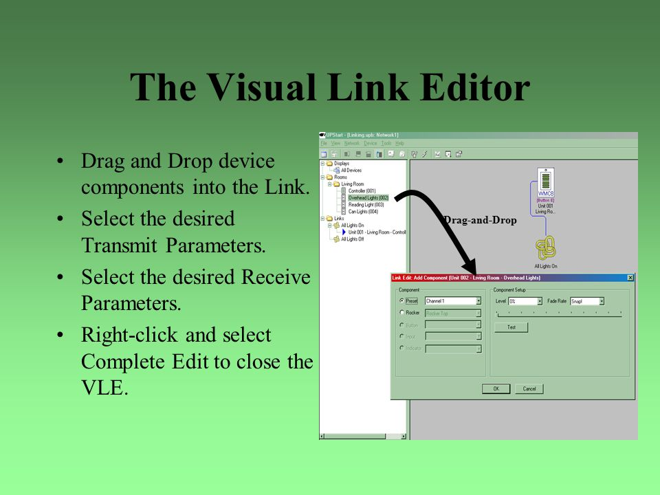 The Visual Link Editor Drag and Drop device components into the Link.