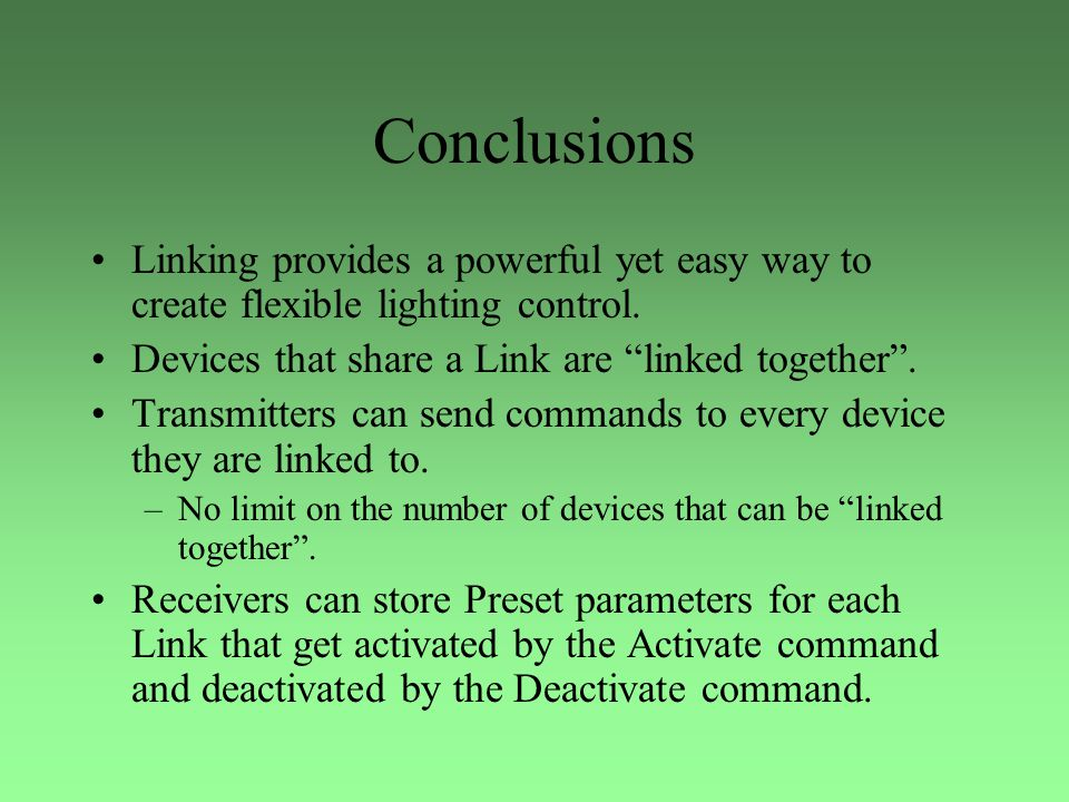 Conclusions Linking provides a powerful yet easy way to create flexible lighting control. Devices that share a Link are linked together .