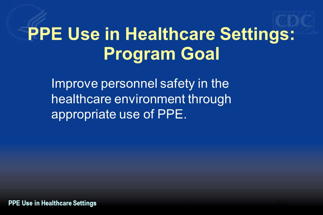 PPE Use in Healthcare Settings: Program Goal
