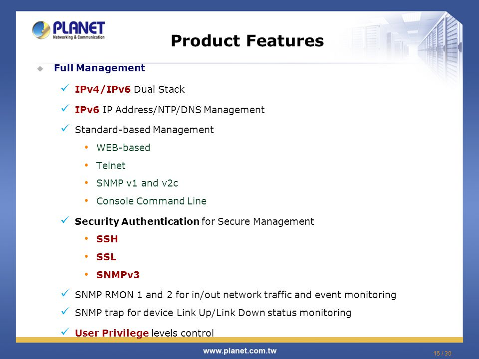 Product Features Full Management IPv4/IPv6 Dual Stack