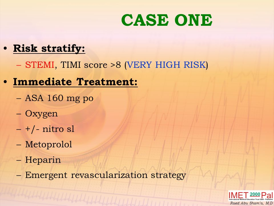CASE ONE Risk stratify: Immediate Treatment: