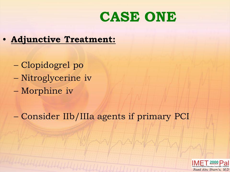 CASE ONE Adjunctive Treatment: Clopidogrel po Nitroglycerine iv