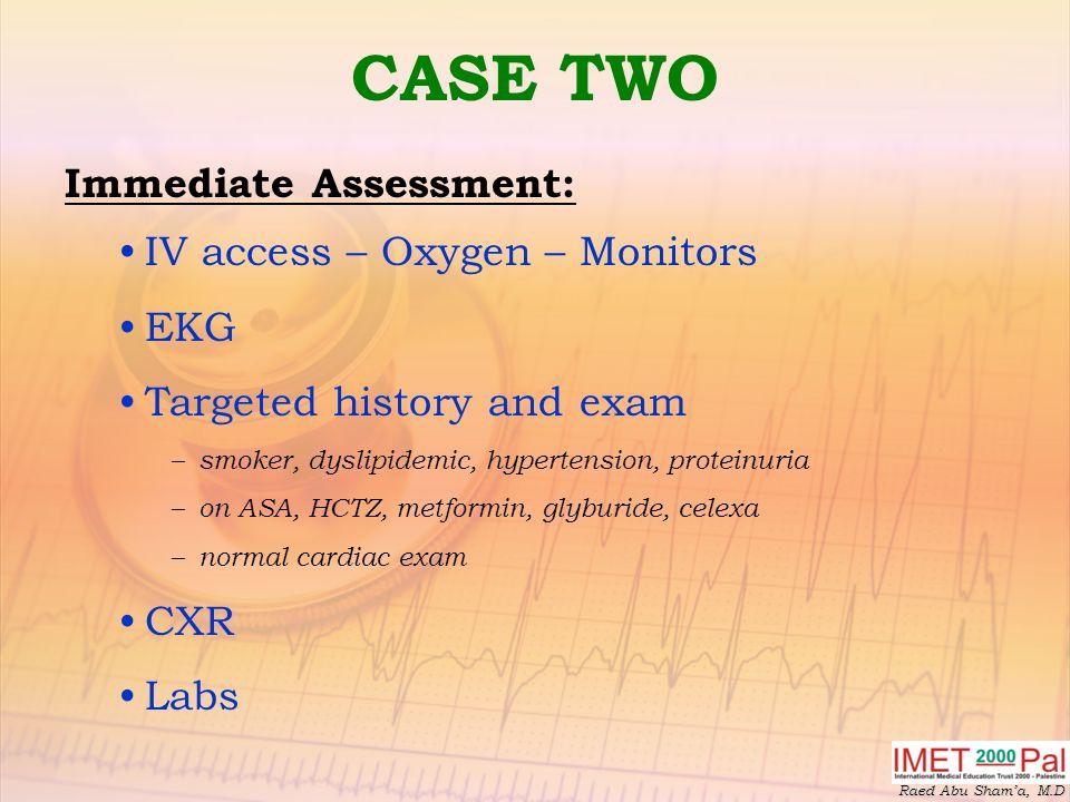 CASE TWO Immediate Assessment: IV access – Oxygen – Monitors EKG