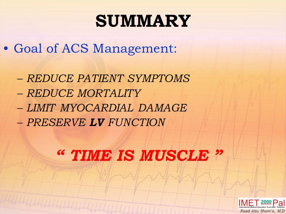 SUMMARY TIME IS MUSCLE Goal of ACS Management: