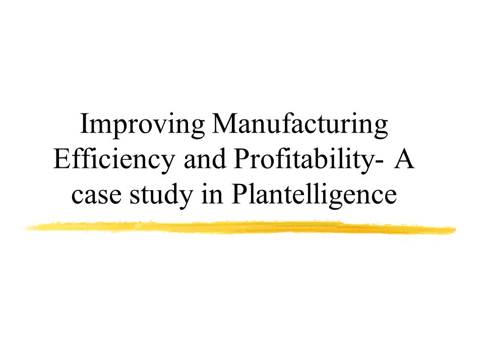 Improving Manufacturing Efficiency and Profitability- A case study in Plantelligence