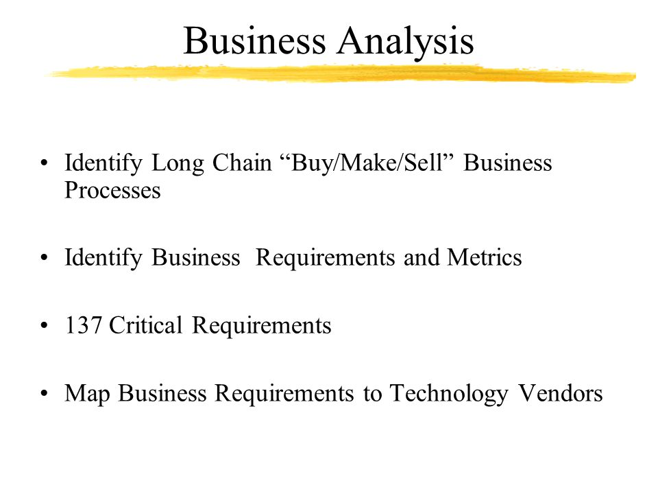 Business Analysis Identify Long Chain Buy/Make/Sell Business Processes. Identify Business Requirements and Metrics.