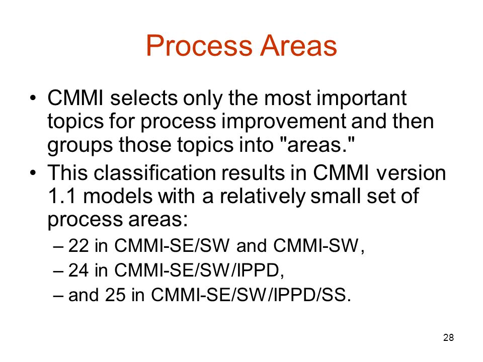 Process Areas CMMI selects only the most important topics for process improvement and then groups those topics into areas.