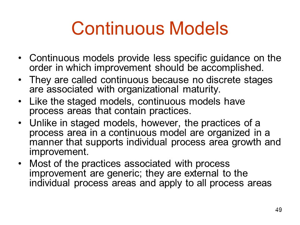 Continuous Models Continuous models provide less specific guidance on the order in which improvement should be accomplished.
