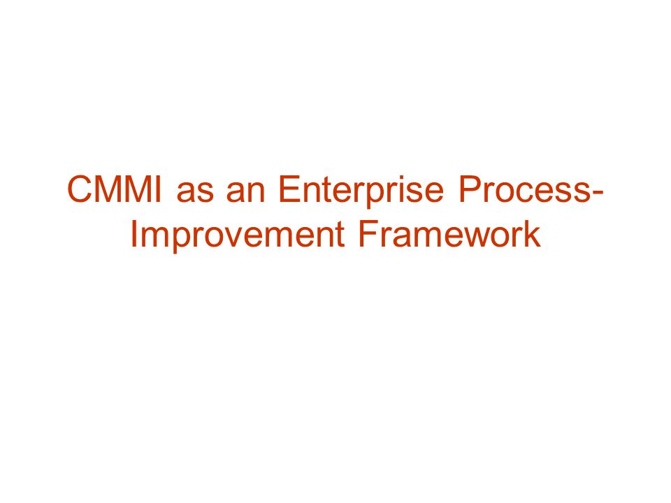CMMI as an Enterprise Process-Improvement Framework