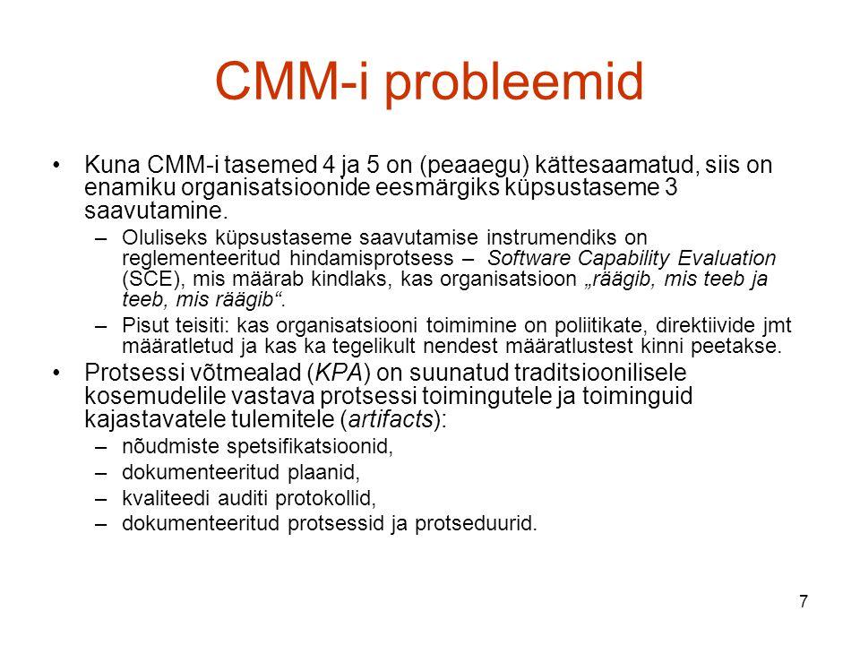 CMM-i probleemid Kuna CMM-i tasemed 4 ja 5 on (peaaegu) kättesaamatud, siis on enamiku organisatsioonide eesmärgiks küpsustaseme 3 saavutamine.