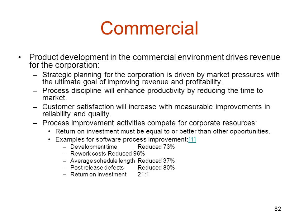 Commercial Product development in the commercial environment drives revenue for the corporation: