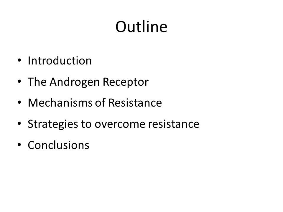 Outline Introduction The Androgen Receptor Mechanisms of Resistance