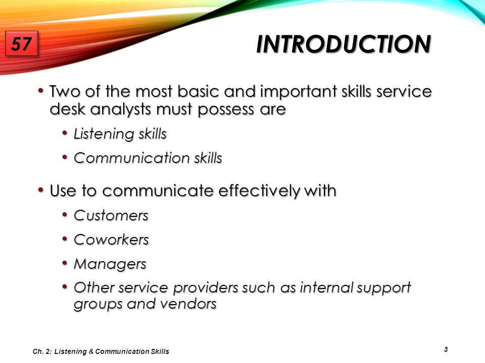 Introduction 57. Two of the most basic and important skills service desk analysts must possess are.