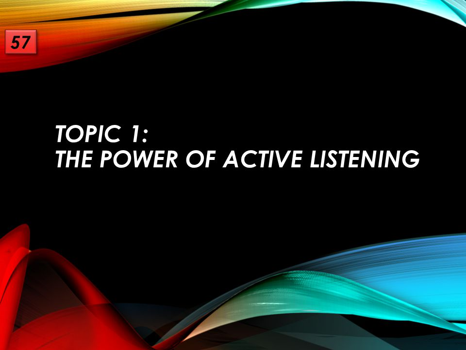 Topic 1: The Power of Active Listening