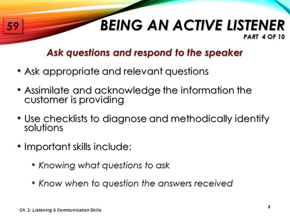 Ask questions and respond to the speaker
