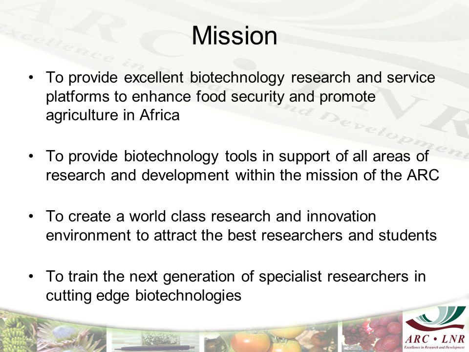 Mission To provide excellent biotechnology research and service platforms to enhance food security and promote agriculture in Africa.