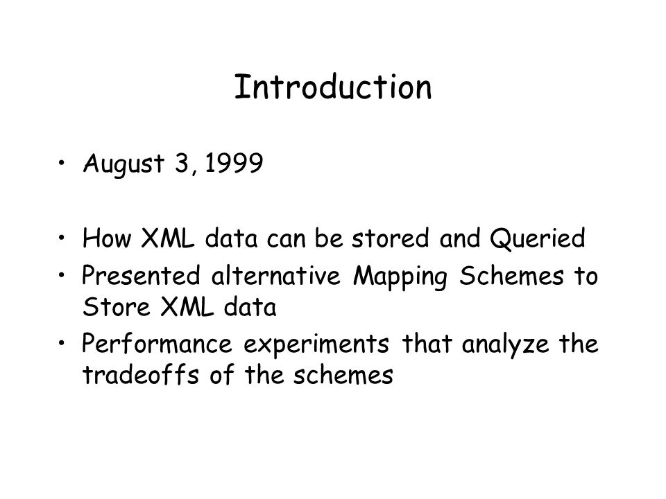 Introduction August 3, 1999 How XML data can be stored and Queried