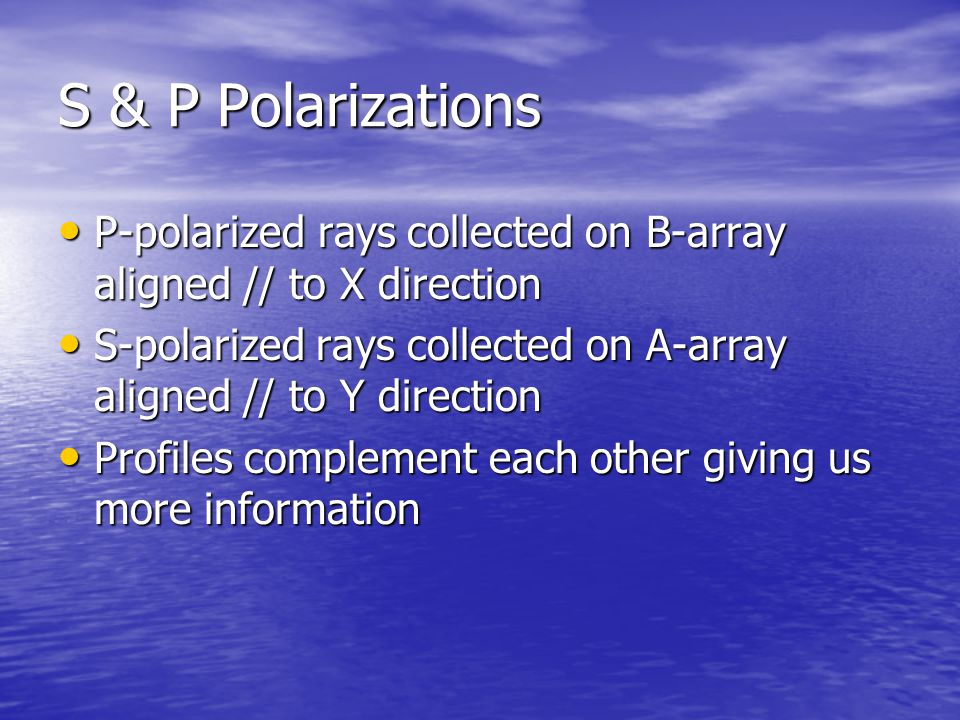 S & P Polarizations P-polarized rays collected on B-array aligned // to X direction. S-polarized rays collected on A-array aligned // to Y direction.