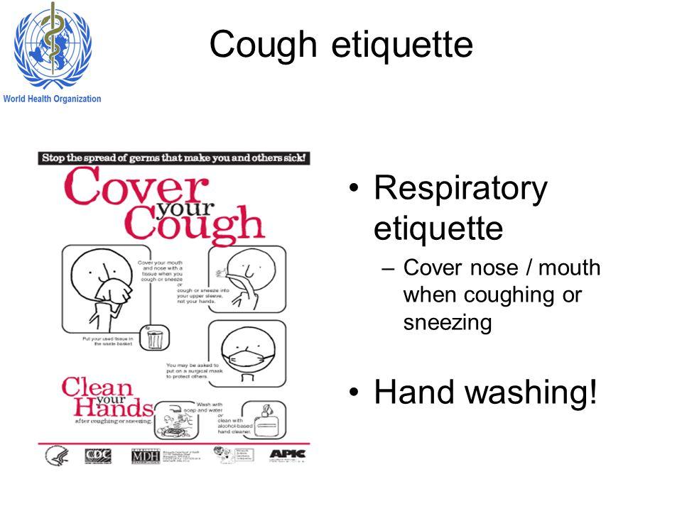 Cough etiquette Respiratory etiquette Hand washing!