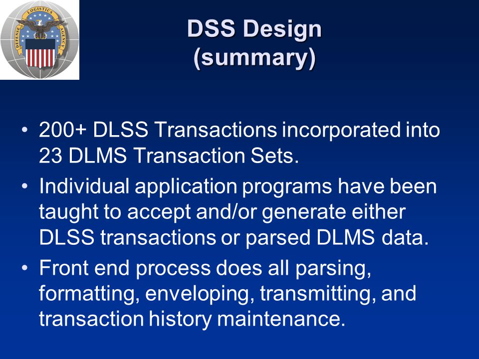 DSS Design (summary) 200+ DLSS Transactions incorporated into 23 DLMS Transaction Sets.