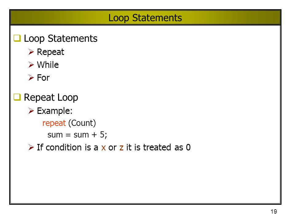 Loop Statements Loop Statements Repeat Loop Repeat While For Example: