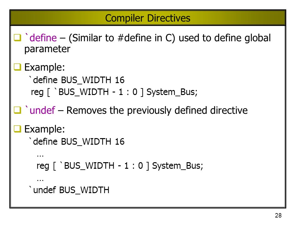 `define – (Similar to #define in C) used to define global parameter