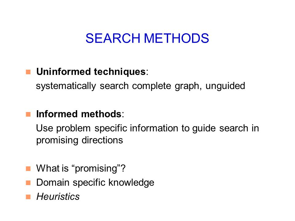 SEARCH METHODS Uninformed techniques: