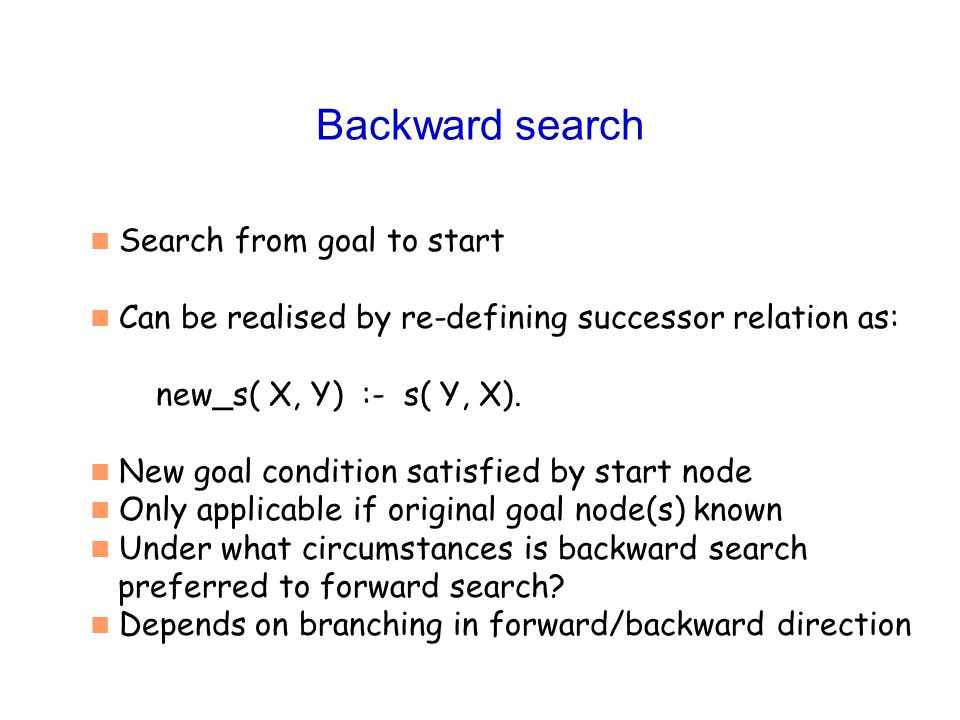 Backward search Search from goal to start