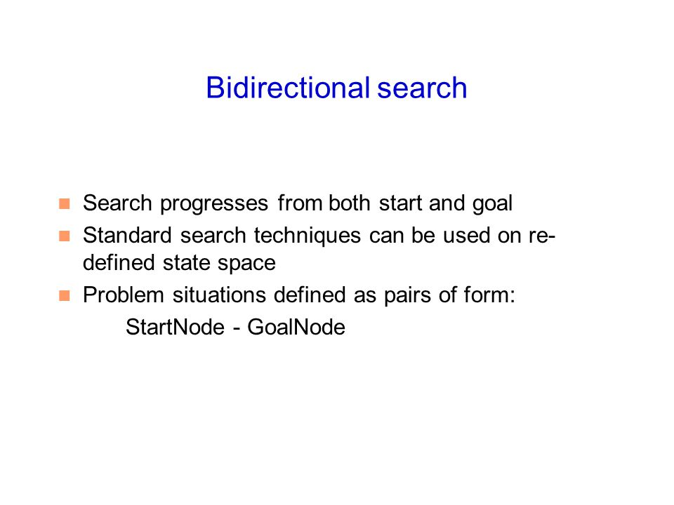 Bidirectional search Search progresses from both start and goal