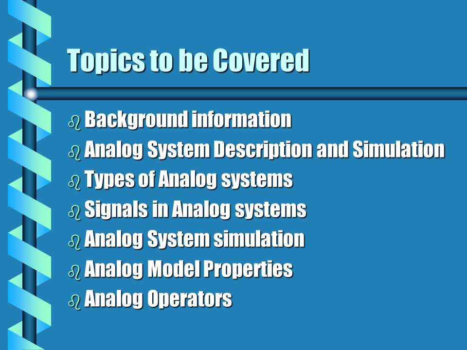 Topics to be Covered Background information