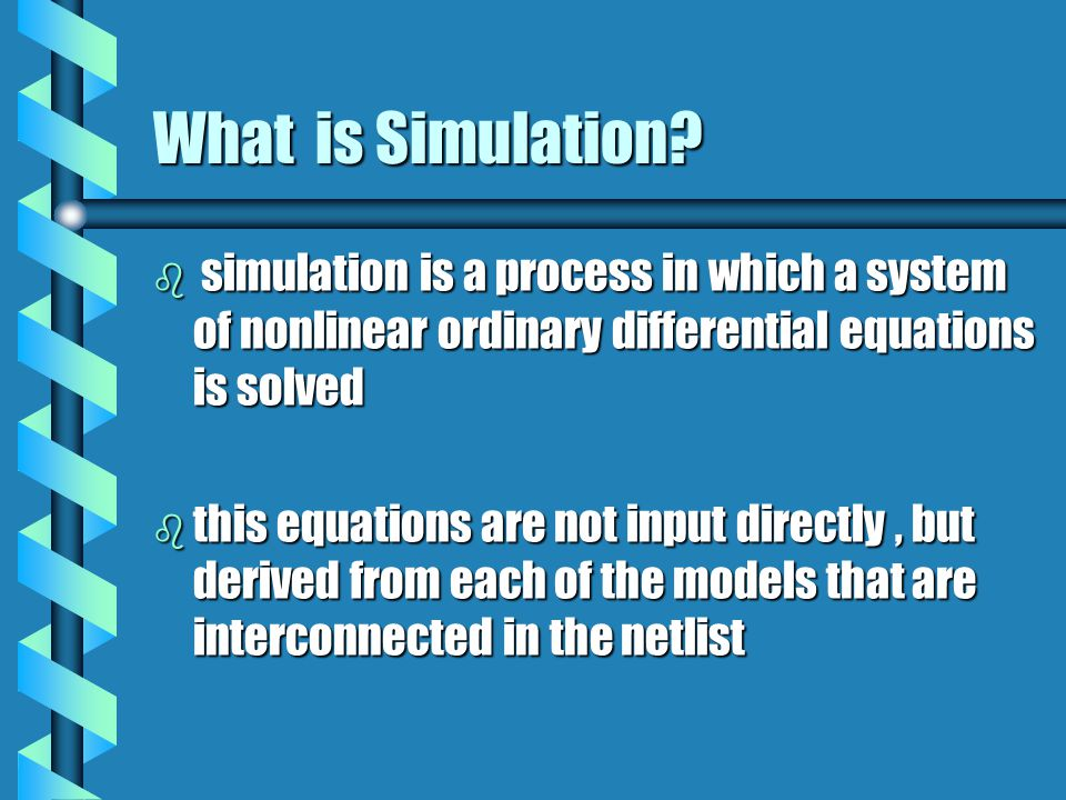 What is Simulation simulation is a process in which a system of nonlinear ordinary differential equations is solved.