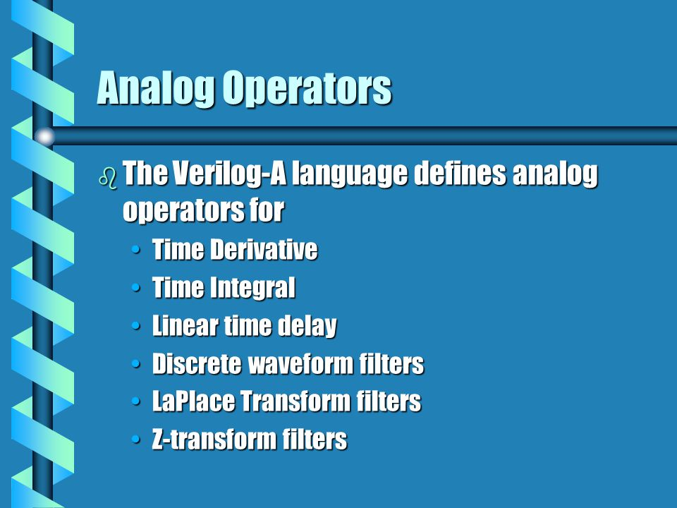 Analog Operators The Verilog-A language defines analog operators for