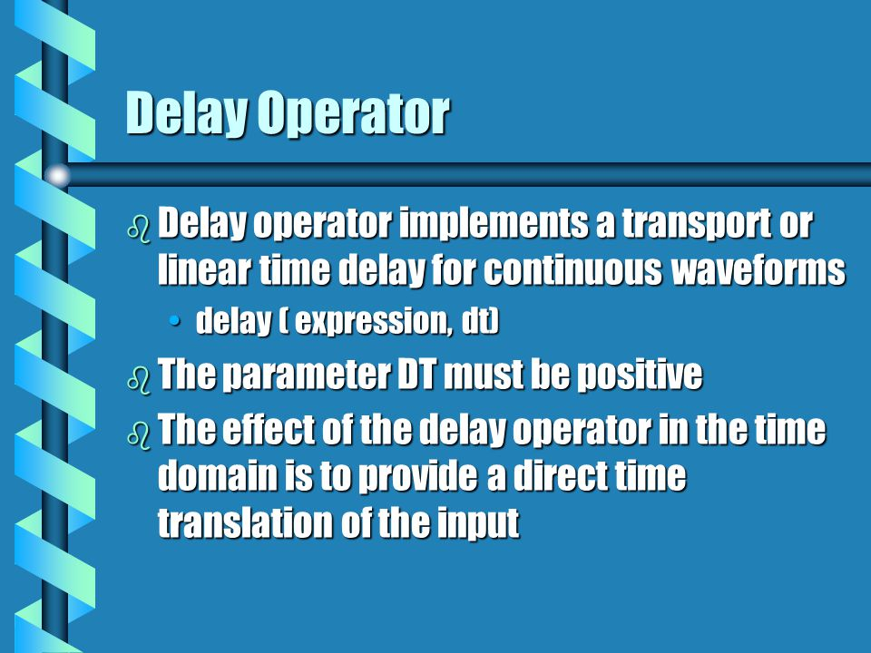 Delay Operator Delay operator implements a transport or linear time delay for continuous waveforms.