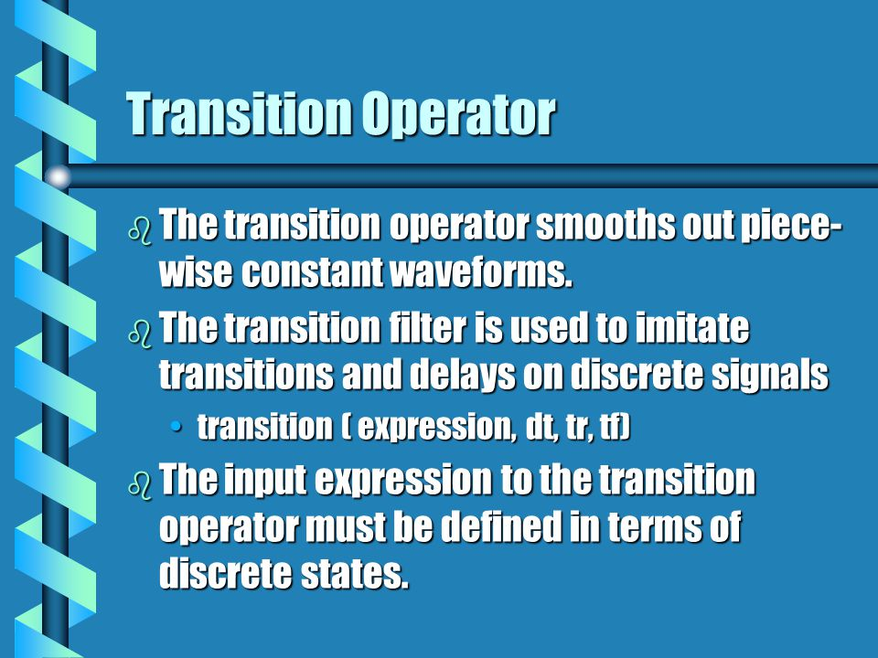 Transition Operator The transition operator smooths out piece-wise constant waveforms.