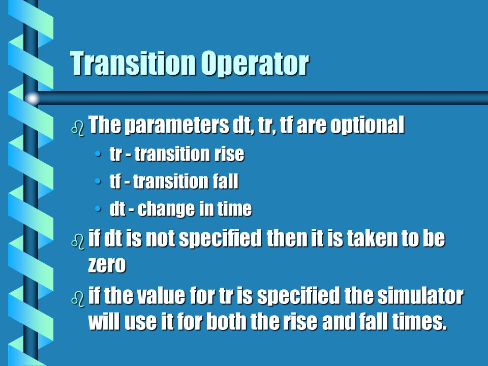 Transition Operator The parameters dt, tr, tf are optional
