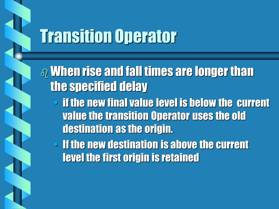 Transition Operator When rise and fall times are longer than the specified delay.