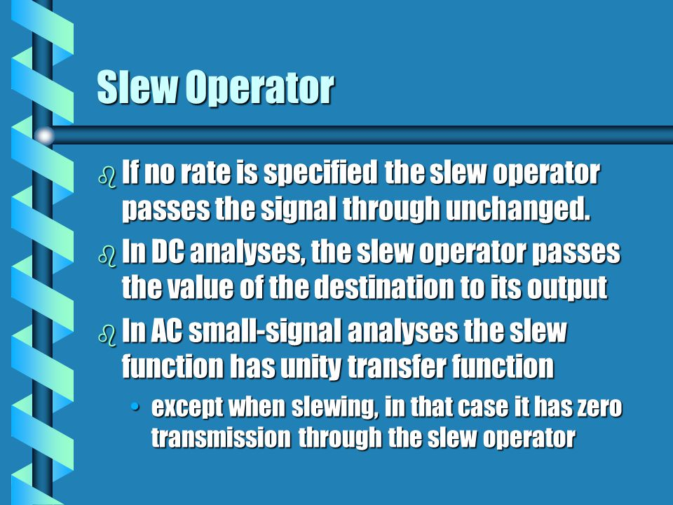 Slew Operator If no rate is specified the slew operator passes the signal through unchanged.