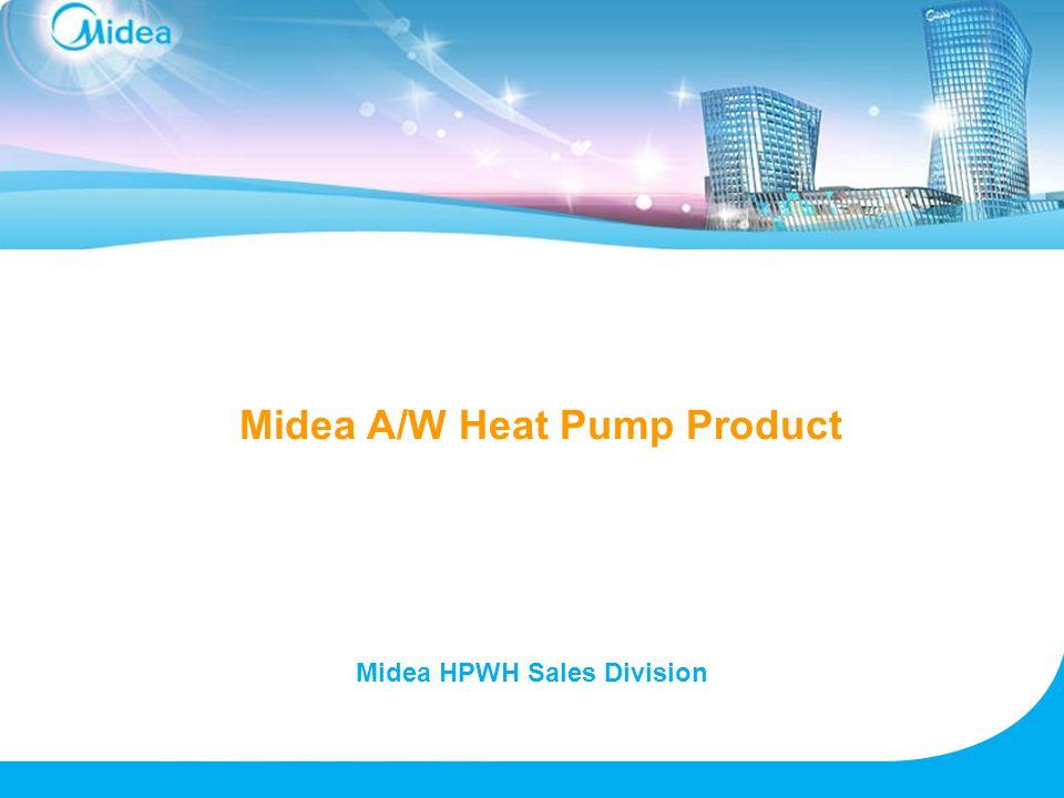 Midea A/W Heat Pump Product Midea HPWH Sales Division