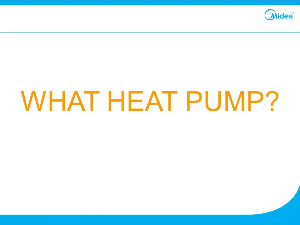 WHAT HEAT PUMP 14