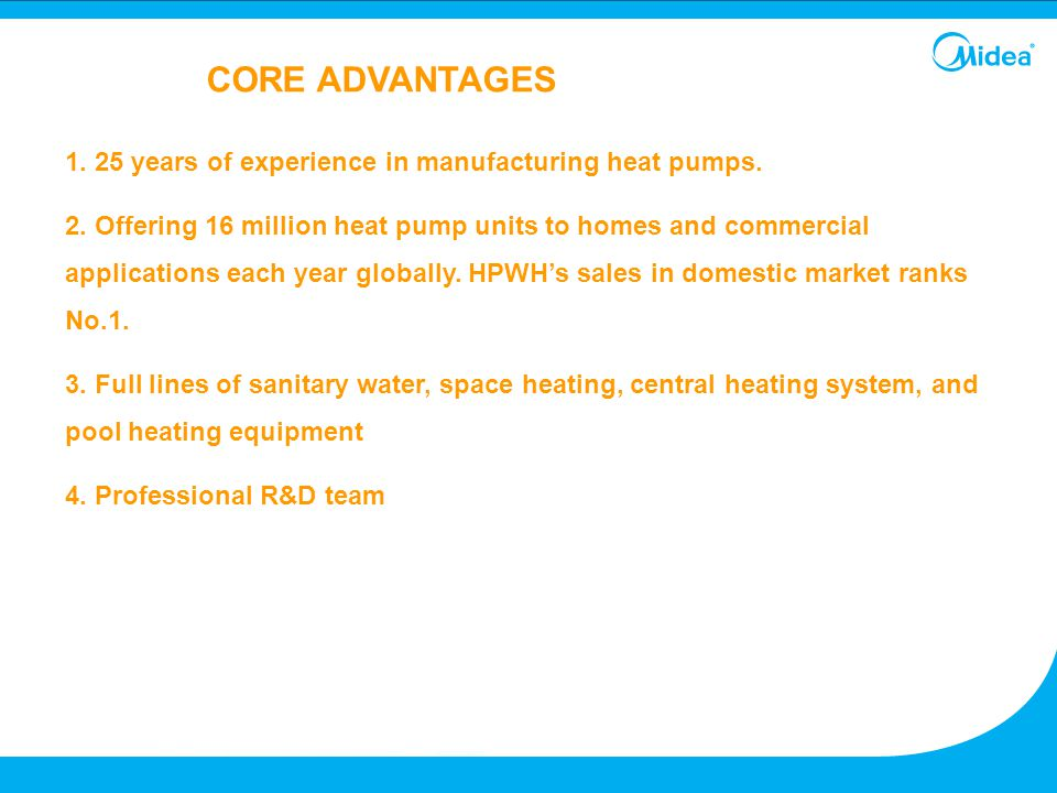 CORE ADVANTAGES 1. 25 years of experience in manufacturing heat pumps.