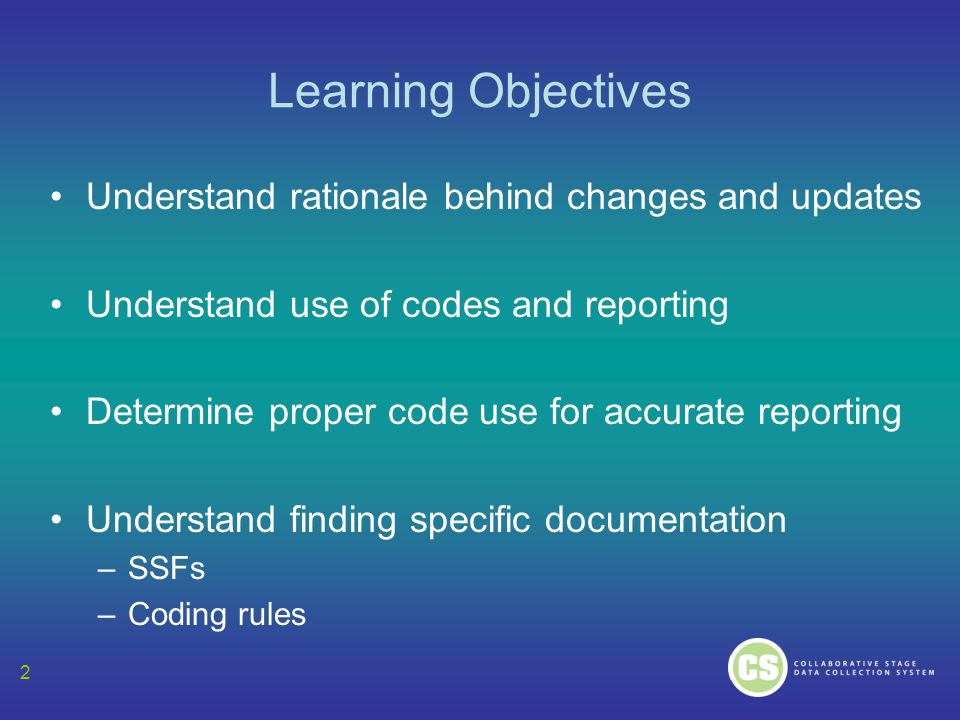 Learning Objectives Understand rationale behind changes and updates